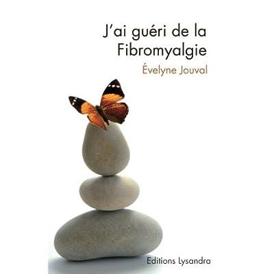 J'ai gueri de la fibromyalgie: Ce livre, preface par le Dr AlainTuan Qui,  temoigne du combat que l auteure a mene durant dix ans contre la ... a gueri avec diverses methodes naturelles.
