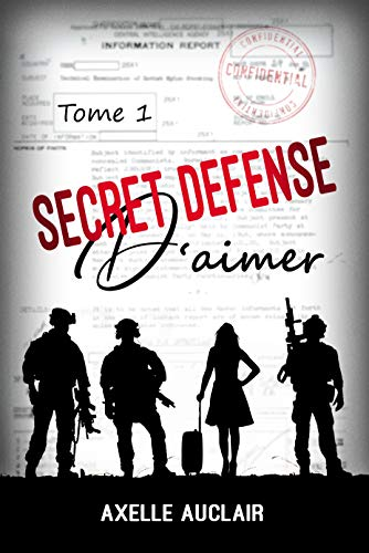 SECRET DÉFENSE d'aimer - Tome 1 par [Auclair, Axelle]