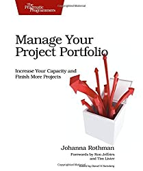Manage Your Project Portfolio: Increase Your Capacity and Finish More Projects (Pragmatic Programmers) 1st edition by Rothman, Johanna (2009) Paperback