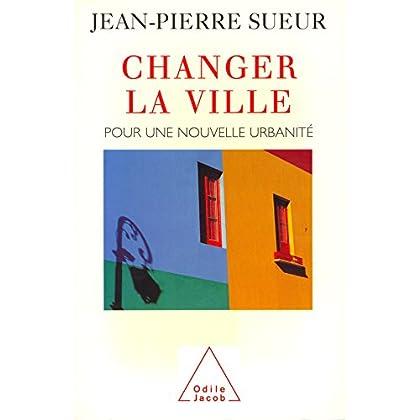 Changer la ville: Pour une nouvelle urbanité (HISTOIRE ET DOCUMENT)