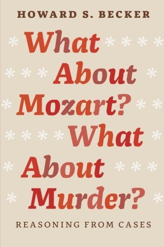What About Mozart? What About Murder?: Reasoning From Cases by Howard S. Becker (2-Sep-2014) Paperback