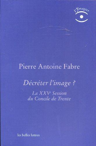Decreter L'image: La Xxve Session Du Concile De Trente (L'ymagier) (French Edition) by Pierre-Antoine Fabre (2013-10-15)