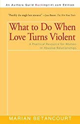 What to Do When Love Turns Violent: A Practical Resource for Women in Abusive Relationships by Marian Betancourt (2009-07-22)