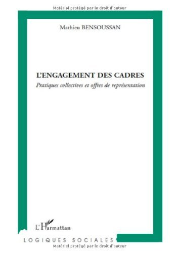 L'engagement des cadres : Pratiques collectives et offres de représentation (Logiques sociales) par Mathieu Bensoussan
