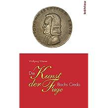 Die Kunst der Fuge: Bachs Credo