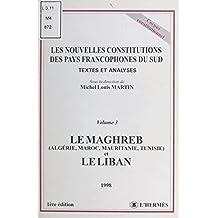 Les nouvelles constitutions des pays francophones du Sud, textes et analyses (3) : Le Maghreb (Algérie, Maroc, Mauritanie, Tunisie) et le Liban