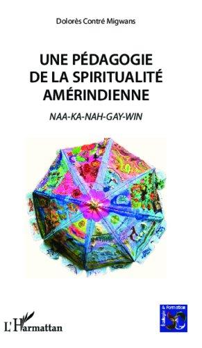 Livres gratuits Une pédagogie de la spiritualité amérindienne: NAA-KA-NAH-GAY-WIN pdf, epub ebook