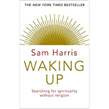 Waking Up: Searching for Spirituality Without Religion: A Guide to Spirituality without Religion