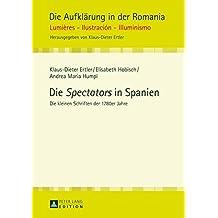 Die Spectators in Spanien: Die Kleinen Schriften Der 1780er Jahre (Die Aufklaerung in Der Romania)