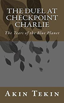 The Duel at Checkpoint Charlie (The Ownerless Planet Book 2) (English Edition) von [Tekin, Akin]