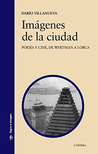 Imágenes de la ciudad: Poesía y cine, de Whitman a Lorca (Signo E Imagen) por Darío Villanueva