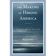 The Making of Hmong America: Forty Years after the Secret War (English Edition)