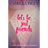 Let's Be Just Friends: A New Adult College Romance (English Edition)