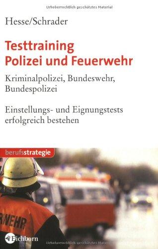 Eichborn Testtraining Polizei und Feuerwehr. Kriminalpolizei, Bundeswehr, Bundespolizei. Einstellungs- und Eignungstests erfolgreich bestehen.