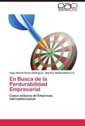 En Busca de La Perdurabilidad Empresarial por Hugo Alberto Rivera Rodr Guez