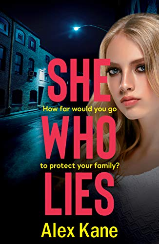 She Who Lies: A dark, gripping psychological thriller that will keep you hooked by [Kane, Alex]