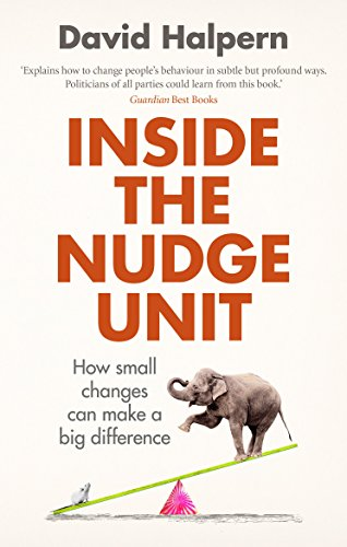 Inside the Nudge Unit: How small changes can make a big difference par David Halpern