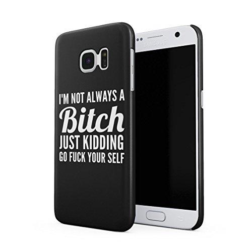 Im Not Always A Bitch Just Kidding Go Fuck Yourself Schwarz Dünne Rückschale aus Hartplastik für Samsung Galaxy S7 Handy Hülle Schutzhülle Slim Fit Case Cover Handy Snap Case