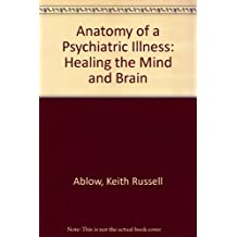 Anatomy of a Psychiatric Illness: Healing the Mind and the Brain by Keith R. Ablow (1993-05-02)