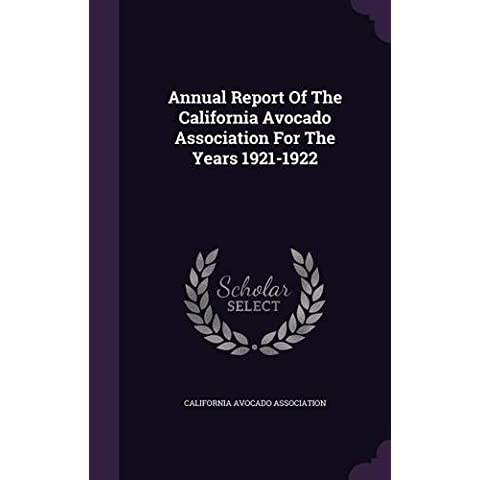 Annual Report Of The California Avocado Association For The Years 1921-1922