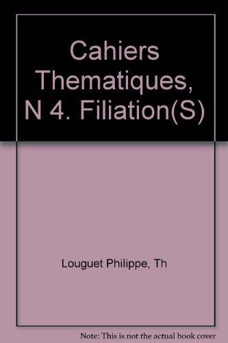 Cahiers Thematiques, N 4. Filiation(S) de Th Louguet Philippe (15 octobre 2004) Broch