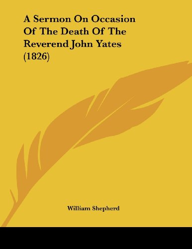 A Sermon on Occasion of the Death of the Reverend John Yates (1826)
