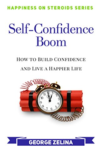 Self-Confidence Boom: How to Build Confidence and Live a Happier Life (Happiness on Steroids) (English Edition)