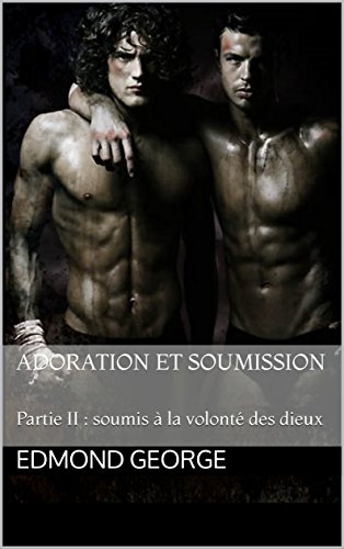 Adoration et Soumission: Partie II : soumis à la volonté des dieux