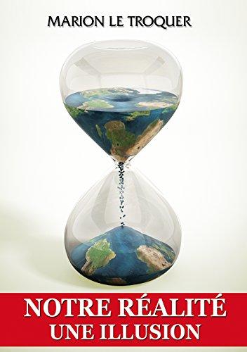 Notre réalité une illusion: De la fin de l'illusion à l'immortalité...