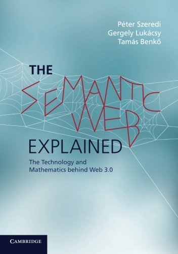 The Semantic Web Explained: The Technology and Mathematics behind Web 3.0 by P??ter Szeredi (2014-10-27)
