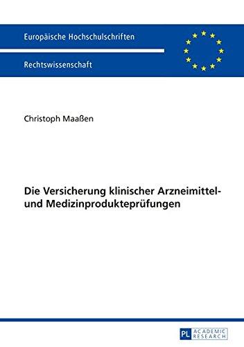 Die Versicherung klinischer Arzneimittel- und Medizinprodukteprüfungen (Europäische Hochschulschriften Recht / Reihe 2: Rechtswissenschaft / Series 2: Law / Série 2: Droit, Band 5739)