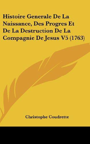 Histoire Generale de La Naissance, Des Progres Et de La Destruction de La Compagnie de Jesus V5 (1763)