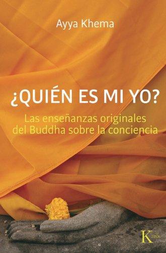 Quién es mi yo: Las enseñanzas originales del Buddha sobre la conciencia (Sabiduría Perenne) por Ayya Khema