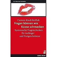 Fragen können wie Küsse schmecken, m. Fragekarten. Systemische Fragetechniken für Anfänger und Fortgeschrittene