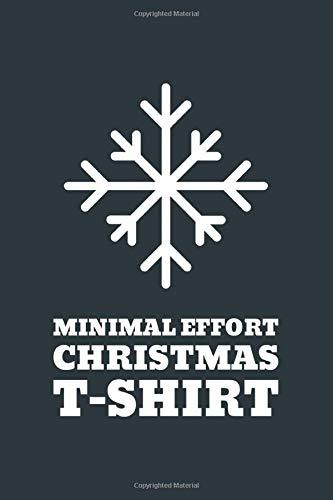 minimal efort christmas t-shirt: funny gag christmas 6x9 journal notebook