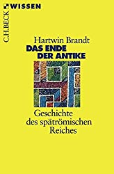 Das Ende der Antike: Geschichte des spätrömischen Reiches (Beck'sche Reihe)