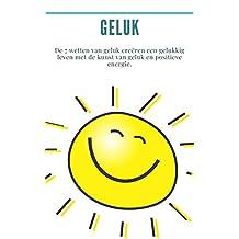 Geluk: De 7 wetten van geluk creëren een gelukkig leven met de kunst van geluk en positieve energie.: (hoe gelukkig te zijn, succes, positieve energie, positieve energie, geest van succes)