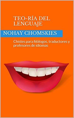 Teo-Ría del lenguaje: Chistes para filólogos, traductores y profesores de idiomas de [Chomskies, Nohay]