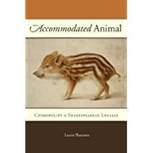 The Accommodated Animal: Cosmopolity in Shakespearean Locales