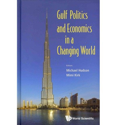 [(Gulf Politics and Economics in a Changing World)] [ Edited by Michael Hudson, Edited by Mimi Kirk ] [May, 2014]