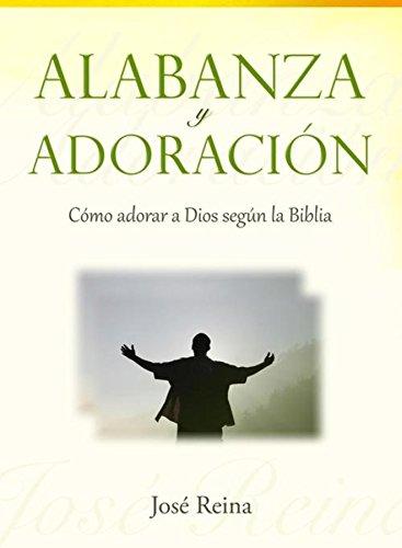 Alabanza y Adoración: Cómo adorar a Dios según la Biblia ...