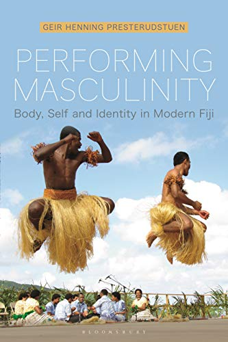 Performing Masculinity: Body, Self and Identity in Modern Fiji (English Edition)