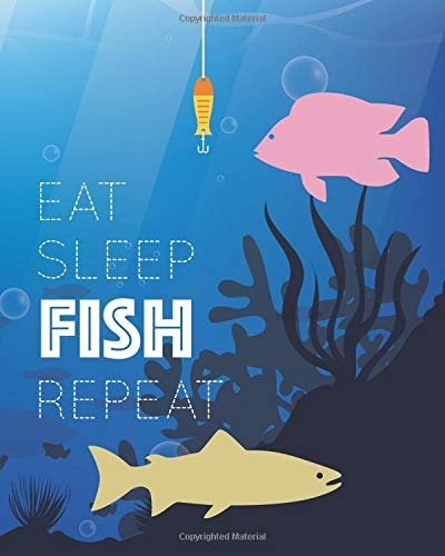 Eat Sleep Fish Repeat: - Lined Notebook, Diary, Log & Journal - Gift for Kids, Teen, Men & Women who love Fishing (8