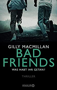Bad Friends - Was habt ihr getan?: Thriller