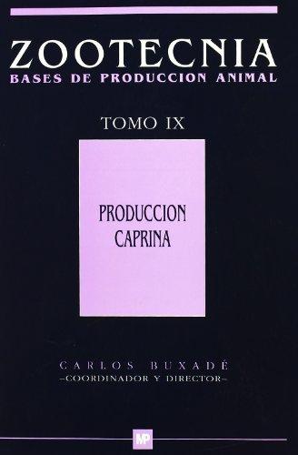 Produccióncaprina.TomoIX.Zootecniabasesdeproducciónanimal. por Carlos Buxade Carbo