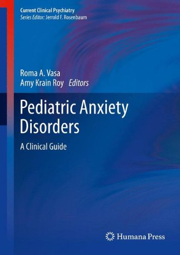 Pediatric Anxiety Disorders: A Clinical Guide (Current Clinical Psychiatry)