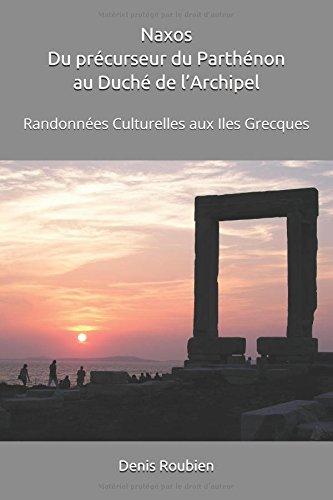 Naxos. Du précurseur du Parthénon au Duché de l'Archipel: Randonnées Culturelles aux Iles Grecques par Denis Roubien