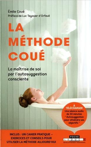 La méthode Coué: La maîtrise de soi par l'autosuggestion consciente par Emile Coué