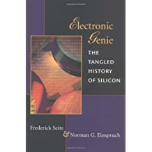 Electronic Genie: The Tangled History of Silicon
