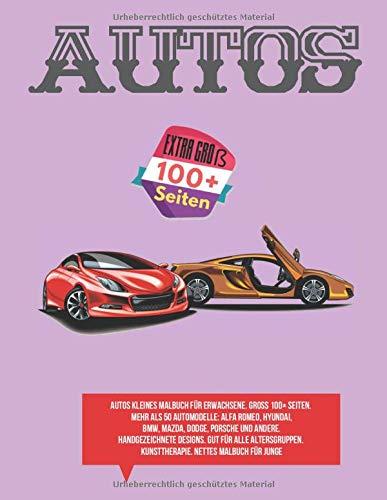 Autos Kleines Malbuch für Erwachsene. Groß 100+ Seiten. Mehr als 50 Automodelle: Alfa Romeo, Hyundai, BMW, Mazda, Dodge, Porsche und andere. ... Kunsttherapie. Nettes Malbuch für junge (Auto-malbuch Klein)